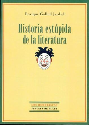 Historia estúpida de la literatura (Espuela de Plata, 2014)
