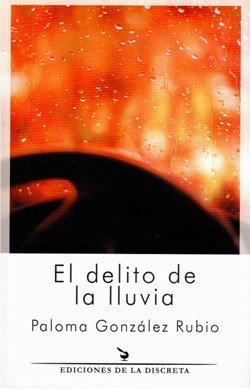 Paloma González Rubio, El delito de la lluvia