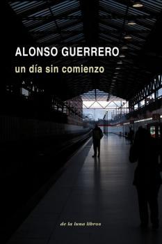 Alonso Guerrero, novela, Un día sin comienzo, De la Luna Libros